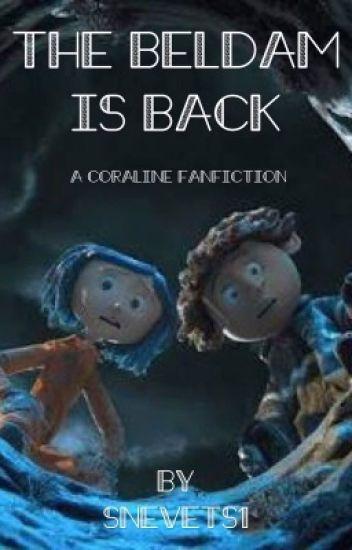 The Beldam is Back (A Coraline FanFiction)