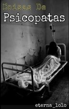 Coisas De Psicopatas  (#Wattys2016) by eterna_lolo