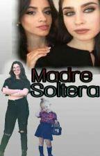 Madre Soltera (Camren G!p) by Yahaira_Rumsfeld