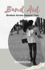 Broken Arrow Season Two: BAND AID. #KathNielReads by erindizon