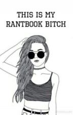 Rant-Book d'une folle à lier by QueeniePeace