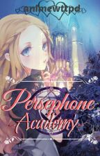 Persephone Academy [The Labyrinth of Magic] by animewttpd