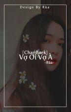 [Chanbaek] Vợ ơi Vợ à~ by JungYoonSeok0703