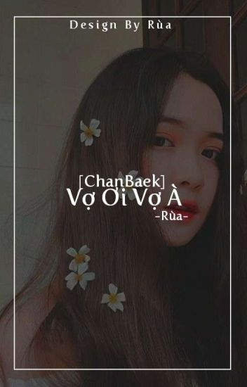 [Chanbaek] Vợ ơi Vợ à~