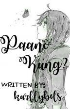 Paano kung?  by Karllybels