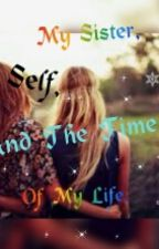 My Sister, My Self, And The Time Of My Life.  by PenScript7