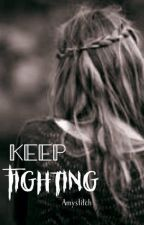 Keep fighting!  by Amystitch