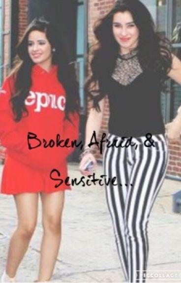 Broken, Afraid, & Sensitive