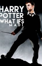 Harry Potter What If's by madi12000