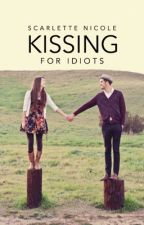 Kissing for Idiots by ScarletteNicole27