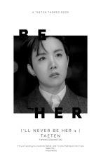 I'll Never Be Her | TaeTen | ✔ by twinklebangtan