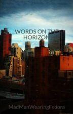 WORDS ON THE HORIZON by MadMenWearingFedora