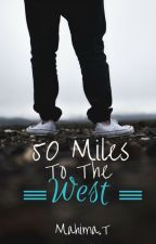 50 Miles To The West by mahimat1999