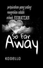 So Far Away by kodello