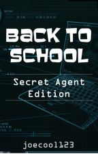 Back to School: Secret Agent Edition by joecool123