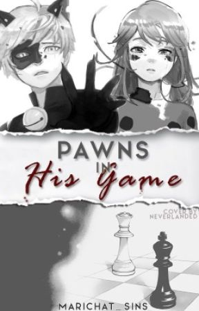 Pawns In His Game • Marichat by marichat_sins