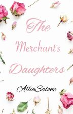The Merchant's Daughters by AllieSalone