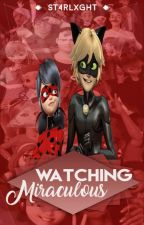 Watching Miraculous. by St4rlxght