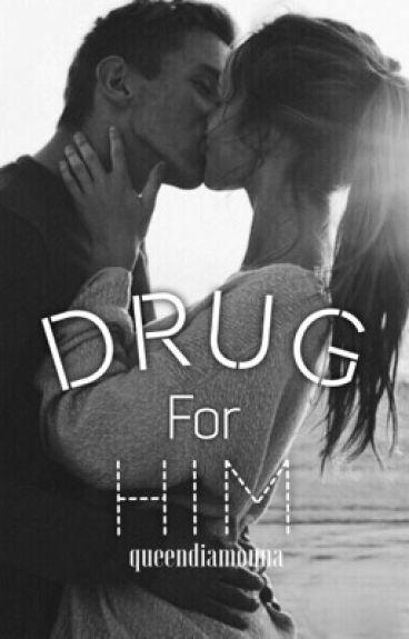 Drug For Him