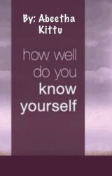 How Well Do You Know Yourself  ?????? by Abeetha