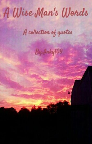 A Wise Mans Word A Collection Of Quotes Inky109 Wattpad