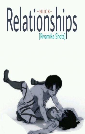 Relationships. [Rivamika Shots]