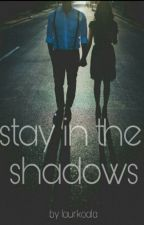 Stay in the Shadows by laurkoala