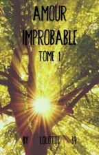 Amour improbable - Tome 1 - [Terminé] by Lolotte-39