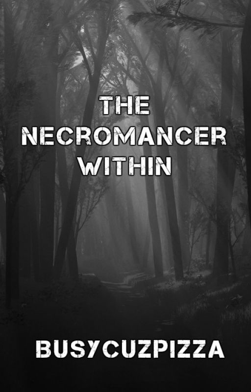 The Necromancer Within by BusyCuzPizza