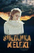 Sułtanka Meleki ✔ZAKOŃCZONE by MelikePL