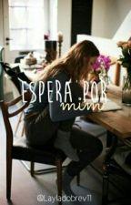 Espera Por Mim  by Layladobrev11