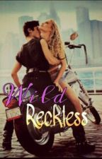 Wild Reckless by guiltybibliophagist