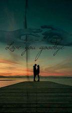 Love you Goodbye {Niall Horan Fan-Fiction} by a_nn_i01