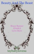 Beauty and The Beast ~ Hulk Love Story ((Book 2)) by taybabylovesu