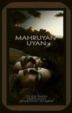 Mahruyan Uyan! (TAMAMLANDI) by hanifetkryagmurtkr