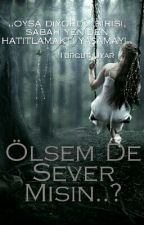Ölsem De Sever Misin..? by aypatya