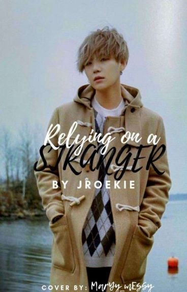 Relying on a stranger (Yoongi x Reader)