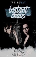 Instant Chaos [Camren] by FakingWay