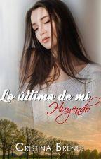 LO ÚLTIMO DE MÍ - Huyendo - by CristinaBrenesAutora