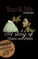 You & Me - A Story of Ragini and Laksh by Justhope1