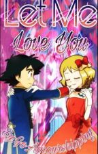 Let me Love you  [Amourshipping] by XxPokemon_KingxX