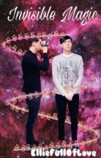 Invisible Magic {Phanfic} by EllieFullOfLove