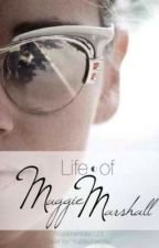 Life of Maggie Marshall by DreamingOfSanity