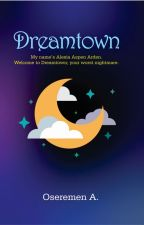 Dreamtown (Completed) by CoArac