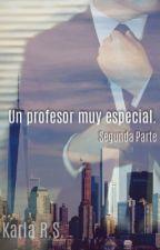 Un profesor muy especial || Segunda Parte by KarlaERS