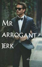 Mr Arrogant Jerk #wattys2016 by thefortforced30