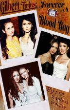 Gilbert Twins: Forever A Blood Bag (TVD/The Vampire Diaries) Book 2/3 by THE0riginalGroupie