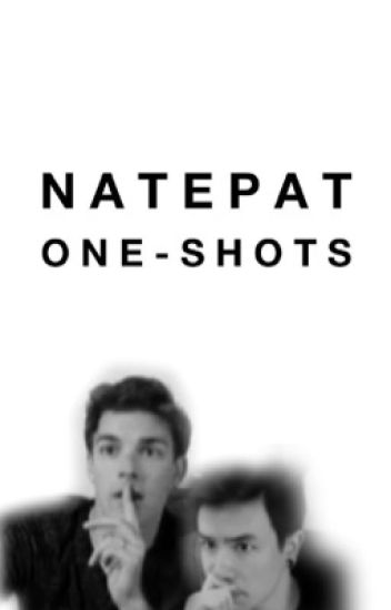 NatePat One-Shots