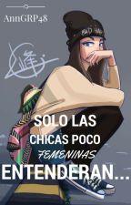 Solo las Chicas Poco Femeninas Entenderán... by AnnGRP48