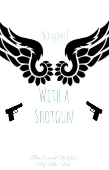 Angel With A Shotgun (An Ao No Exorcist Fanfic)